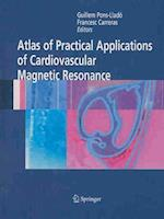 Atlas of Practical Applications of Cardiovascular Magnetic Resonance (DEVELOPMENTS IN CARDIOVASCULAR MEDICINE, nr. 255)