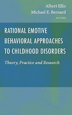 Rational Emotive Behavioral Approaches to Childhood Disorders : Theory, Practice and Research