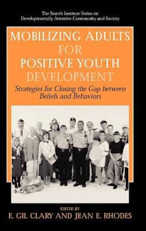 Mobilizing Adults for Positive Youth Development : Strategies for Closing the Gap between Beliefs and Behaviors