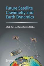 Future Satellite Gravimetry and Earth Dynamics af Jakob Flury, Reiner Rummel