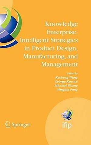 Knowledge Enterprise: Intelligent Strategies in Product Design, Manufacturing, and Management : Proceedings of PROLAMAT 2006, IFIP TC5, International