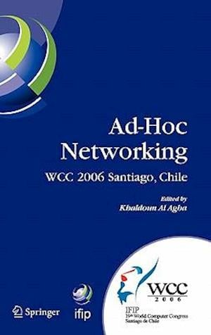 Ad-Hoc Networking : IFIP 19th World Computer Congress, TC-6, IFIP Interactive Conference on Ad-Hoc Networking, August 20-25, 2006, Santiago, Chile