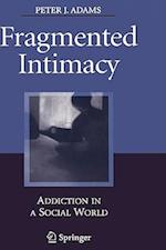 Fragmented Intimacy : Addiction in a Social World af Peter J. Adams