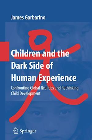 Children and the Dark Side of Human Experience : Confronting Global Realities and Rethinking Child Development