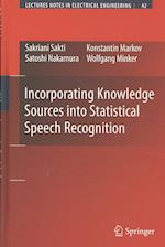 Incorporating Knowledge Sources Into Statistical Speech Recognition (Lecture Notes in Electrical Engineering, nr. 1014)