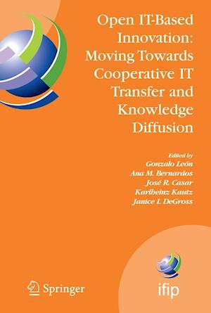 Open IT-Based Innovation: Moving Towards Cooperative IT Transfer and Knowledge Diffusion : IFIP TC 8 WG 8.6 International Working Conference, October