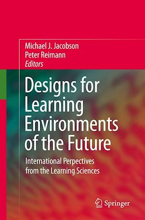 Designs for Learning Environments of the Future : International Perspectives from the Learning Sciences