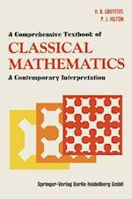 A Comprehensive Textbook of Classical Mathematics : A Contemporary Interpretation af P.J. Hilton, H.B. Griffiths