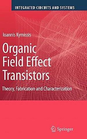 Organic Field Effect Transistors : Theory, Fabrication and Characterization