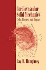 Cardiovascular Solid Mechanics : Cells, Tissues, and Organs af Jay D. Humphrey