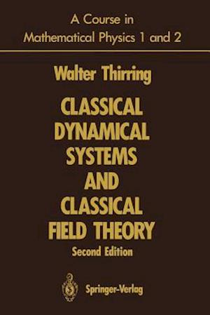 A Course in Mathematical Physics 1 and 2: Classical Dynamical Systems and Classical Field Theory