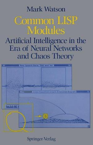 Common LISP Modules : Artificial Intelligence in the Era of Neural Networks and Chaos Theory