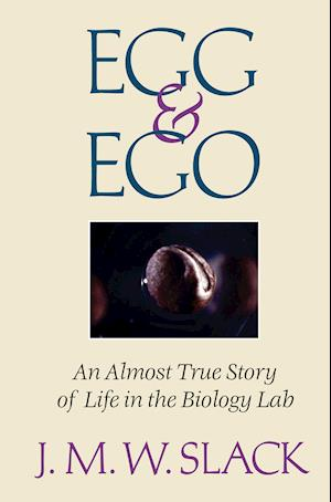 Egg & Ego : An Almost True Story of Life in the Biology Lab