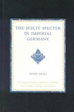 The Jesuit Specter in Imperial Germany (Studies in Central European Histories)