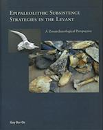 Epipaleolithic Subsistence Strategies in the Levant (American School of Prehistoric Research Monographs, nr. 3)