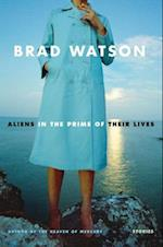 Aliens in the Prime of Their Lives af Brad Watson