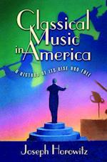 Classical Music in America af Joseph Horowitz