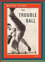The Trouble Ball af Martin Espada