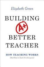 Building a Better Teacher af Elizabeth Green