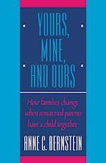 Yours, Mine, and Ours (How Families Change When Remarried Parents Have a Child Toge)