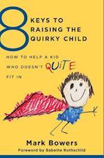 8 Keys to Raising the Quirky Child (8 Keys to Mental Health)