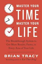 Master Your Time, Master Your Life af Brian Tracy