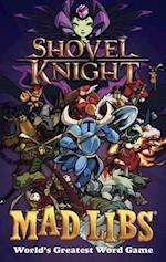 Shovel Knight Mad Libs (Mad Libs)