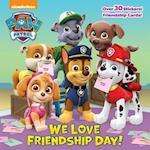 We Love Friendship Day! (Paw Patrol Pictureback)