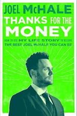Thanks For The Money: How to Use My Life Story to Become the Best Joel McHale You Can Be af Joel McHale