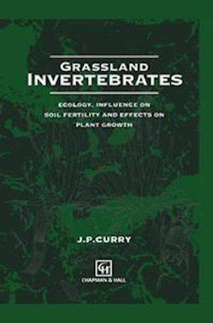 Grassland Invertebrates : Ecology, influence on soil fertility and effects on plant growth