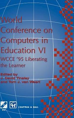 World Conference on Computers in Education VI : WCCE '95 Liberating the Learner, Proceedings of the sixth IFIP World Conference on Computers in Educat