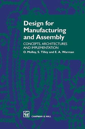 Design for Manufacturing and Assembly : Concepts, architectures and implementation