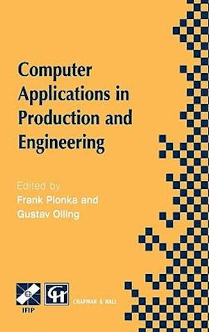 Computer Applications in Production and Engineering : IFIP TC5 International Conference on Computer Applications in Production and Engineering (CAPE '