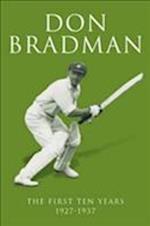 Don Bradman - The First Ten Years