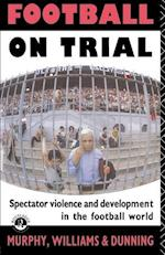 Football on Trial af Eric Dunning, etc, Richard Faulkner