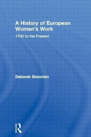 A History of European Women's Work : 1700 to the Present