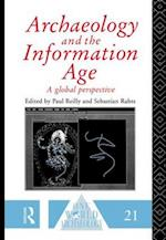 Archaeology and the Information Age (ONE WORLD ARCHAEOLOGY)