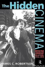 The Hidden Cinema: British Film Censorship in Action 1913-1972 af J. Robertson, James C. Robertson, Ja Robertson Dr