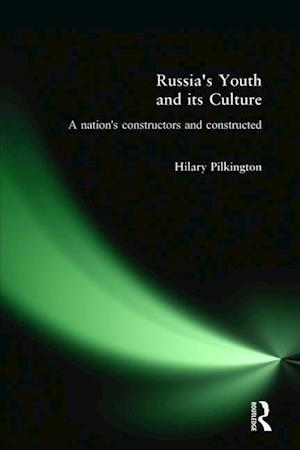 Russia's Youth and its Culture : A Nation's Constructors and Constructed