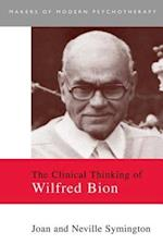 The Clinical Thinking of Wilfred Bion (The Makers of Modern Psychotherapy)