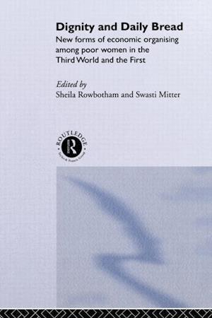 Dignity and Daily Bread: New Forms of Economic Organization Among Poor Women in the Third World and the First