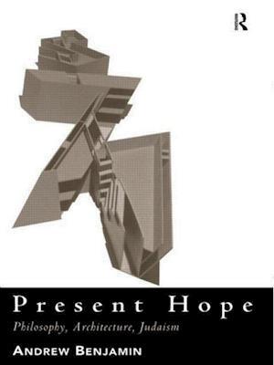Present Hope: Philosophy, Architecture, Judaism