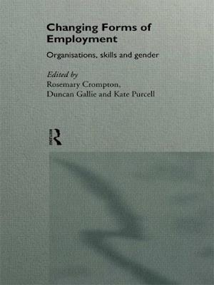 Changing Forms of Employment: Organizations, Skills and Gender