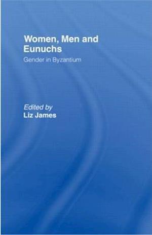 Women, Men and Eunuchs : Gender in Byzantium