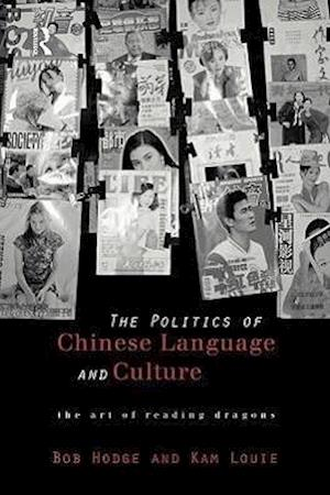 Politics of Chinese Language and Culture: The Art of Reading Dragons