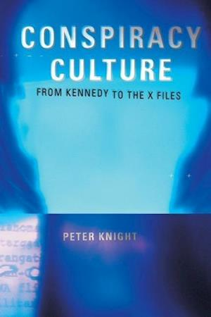 Conspiracy Culture : From Kennedy to The X Files