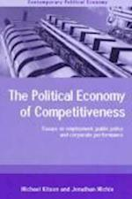 The Political Economy of Competitiveness af Jonathan Michie, Michael Kitson
