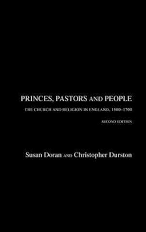Princes, Pastors, and People: The Church and Religion in England, 1500-1700