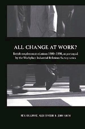 All Change at Work?: British Employment Relations 1980-98, Portrayed by the Workplace Industrial Relations Survey Series