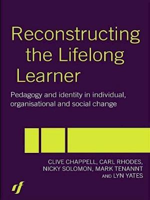 Reconstructing the Lifelong Learner: Pedagogy and Identity in Individual, Organisational, and Social Change